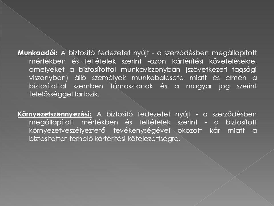 Munkaadói: A biztosító fedezetet nyújt - a szerződésben megállapított mértékben és feltételek szerint -azon kártérítési követelésekre, amelyeket a biztosítottal munkaviszonyban (szövetkezeti tagsági viszonyban) álló személyek munkabalesete miatt és címén a biztosítottal szemben támasztanak és a magyar jog szerint felelősséggel tartozik.