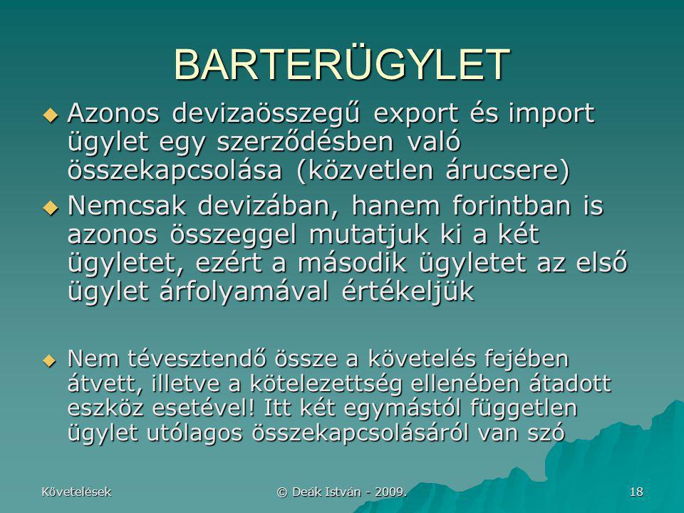 BARTERÜGYLET Azonos devizaösszegű export és import ügylet egy szerződésben való összekapcsolása (közvetlen árucsere)