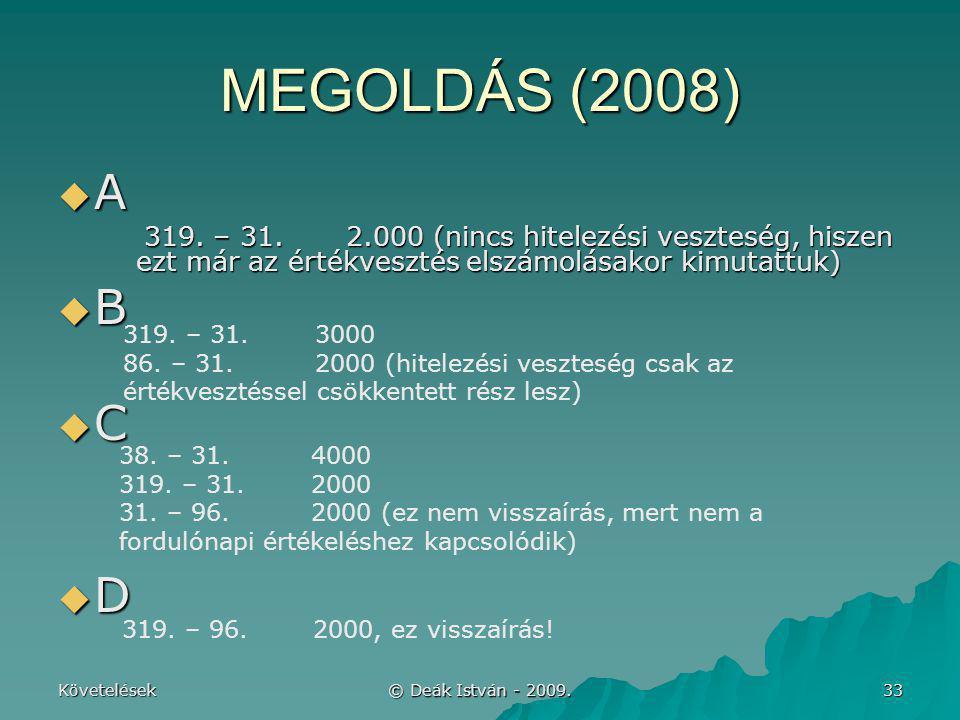 MEGOLDÁS (2008) A. 319. – 31. 2.000 (nincs hitelezési veszteség, hiszen ezt már az értékvesztés elszámolásakor kimutattuk)