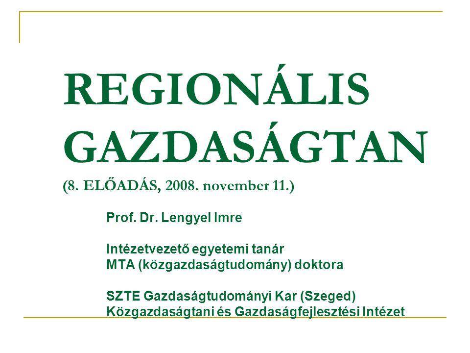 REGIONÁLIS GAZDASÁGTAN (8. ELŐADÁS, 2008. november 11.)