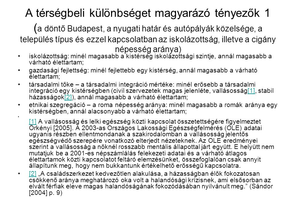 A térségbeli különbséget magyarázó tényezők 1 (a döntő Budapest, a nyugati határ és autópályák közelsége, a település típus és ezzel kapcsolatban az iskolázottság, illetve a cigány népesség aránya)