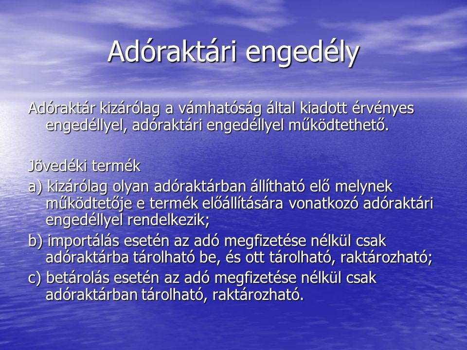 Adóraktári engedély Adóraktár kizárólag a vámhatóság által kiadott érvényes engedéllyel, adóraktári engedéllyel működtethető.