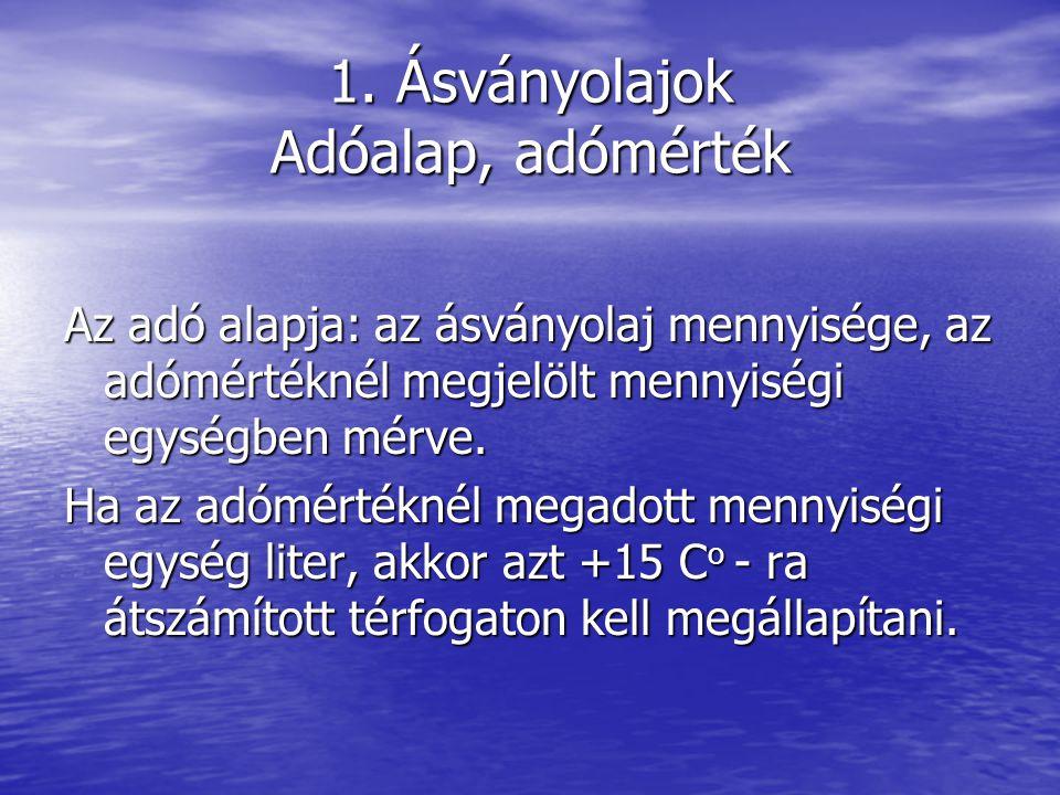 1. Ásványolajok Adóalap, adómérték