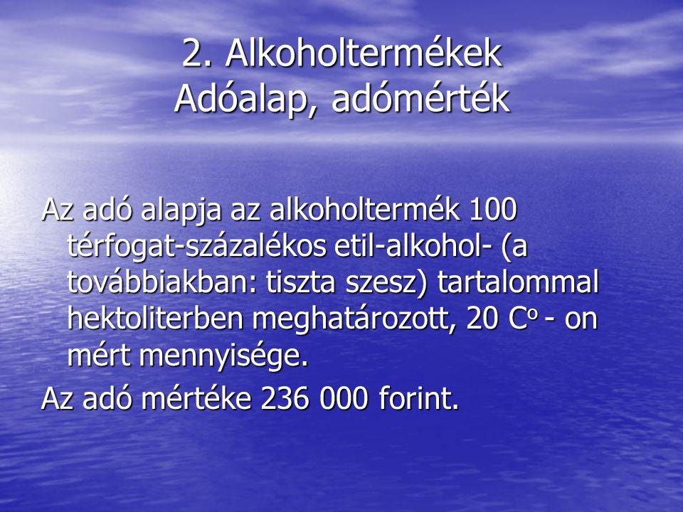 2. Alkoholtermékek Adóalap, adómérték