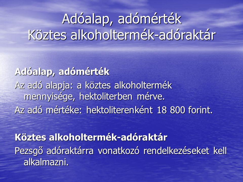 Adóalap, adómérték Köztes alkoholtermék-adóraktár