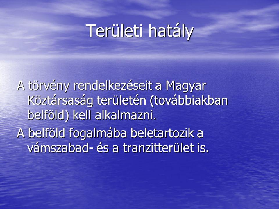 Területi hatály A törvény rendelkezéseit a Magyar Köztársaság területén (továbbiakban belföld) kell alkalmazni.