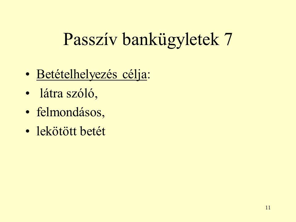Passzív bankügyletek 7 Betételhelyezés célja: látra szóló,