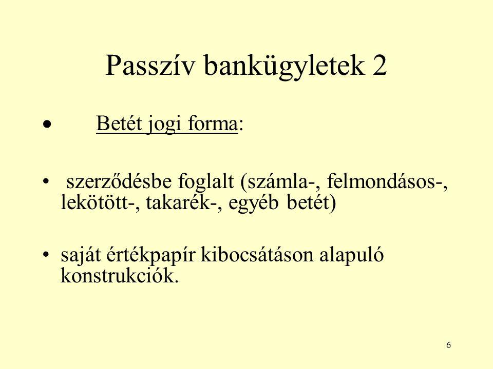Passzív bankügyletek 2 · Betét jogi forma: