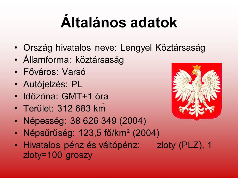 Általános adatok Ország hivatalos neve: Lengyel Köztársaság