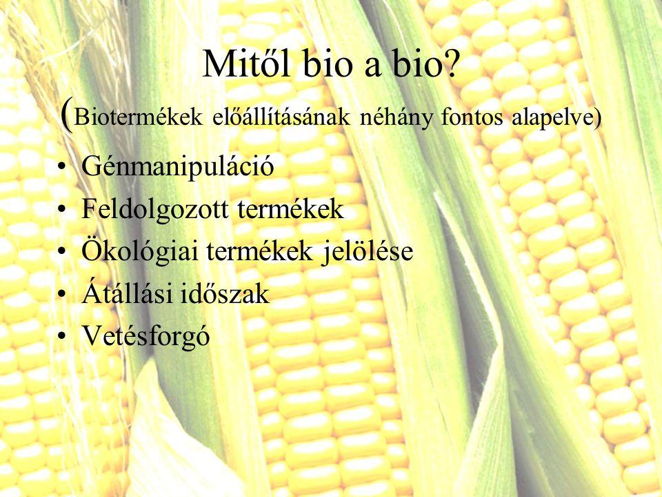 Mitől bio a bio (Biotermékek előállításának néhány fontos alapelve)
