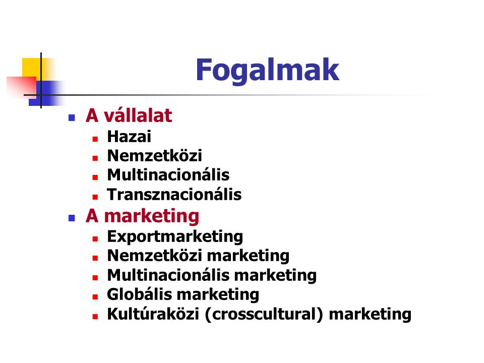 Fogalmak A vállalat A marketing Hazai Nemzetközi Multinacionális