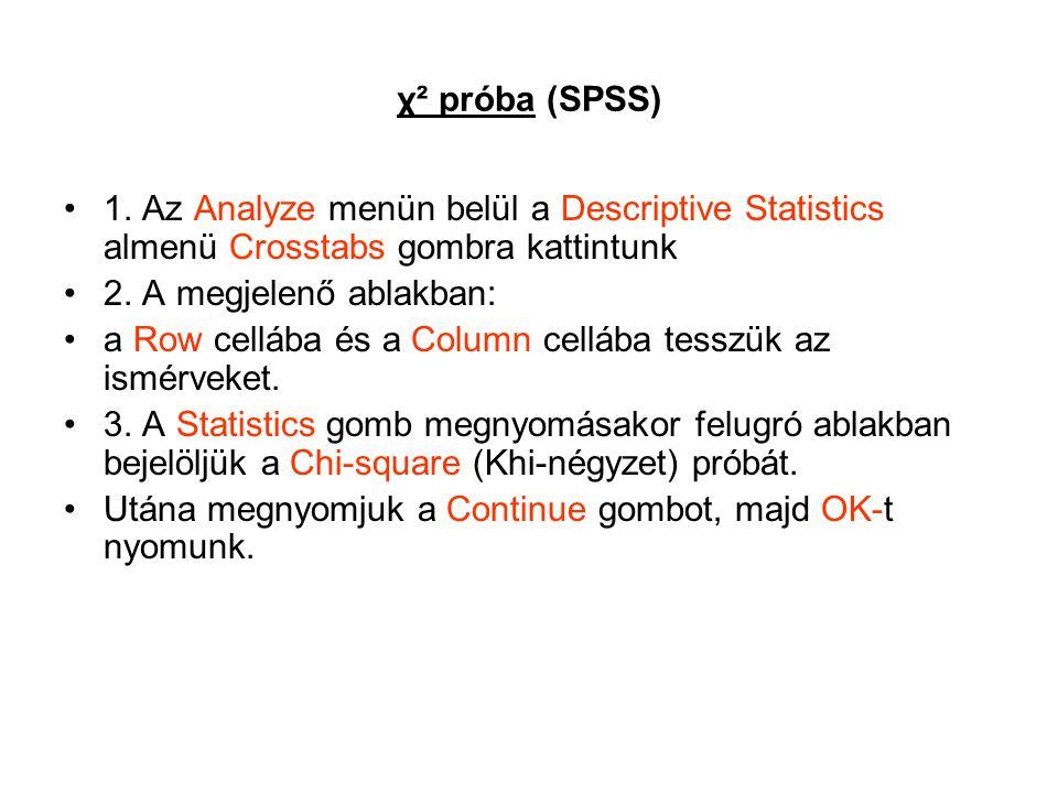 χ² próba (SPSS) 1. Az Analyze menün belül a Descriptive Statistics almenü Crosstabs gombra kattintunk.