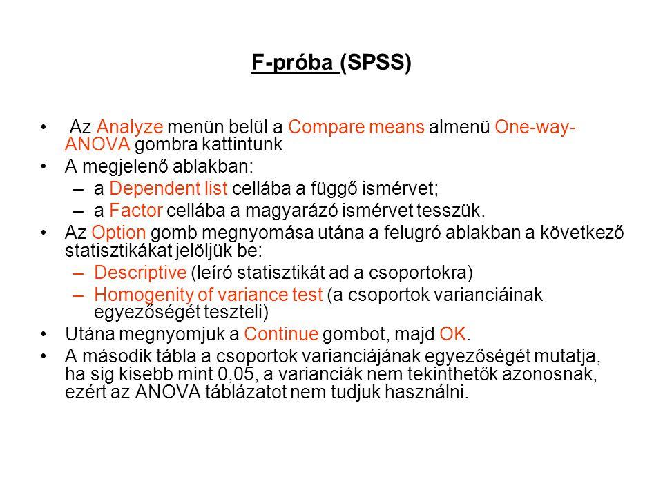 F-próba (SPSS) Az Analyze menün belül a Compare means almenü One-way-ANOVA gombra kattintunk. A megjelenő ablakban: