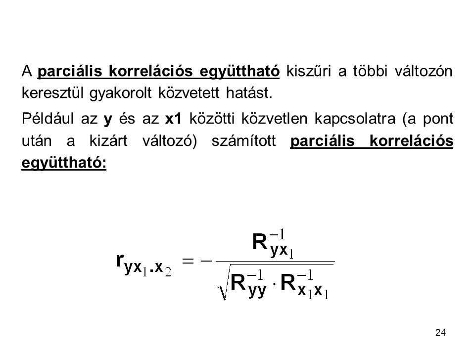 A parciális korrelációs együttható kiszűri a többi változón keresztül gyakorolt közvetett hatást.