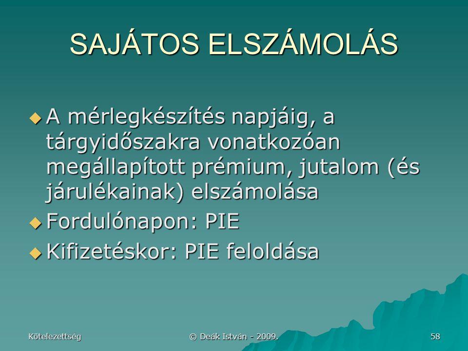 SAJÁTOS ELSZÁMOLÁS A mérlegkészítés napjáig, a tárgyidőszakra vonatkozóan megállapított prémium, jutalom (és járulékainak) elszámolása.