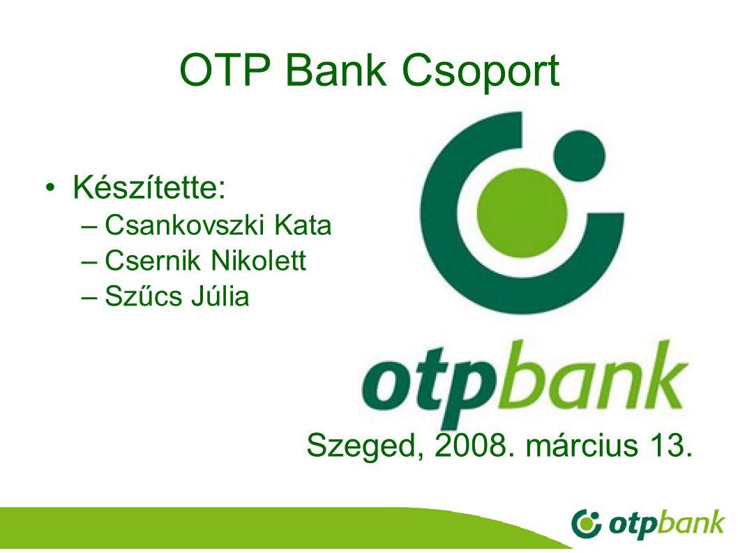 OTP Bank Csoport Készítette: Szeged, 2008. március 13.