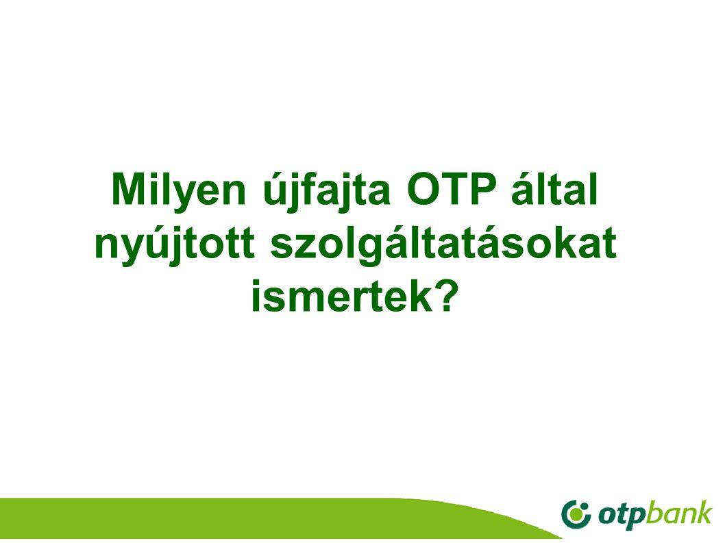 Milyen újfajta OTP által nyújtott szolgáltatásokat ismertek