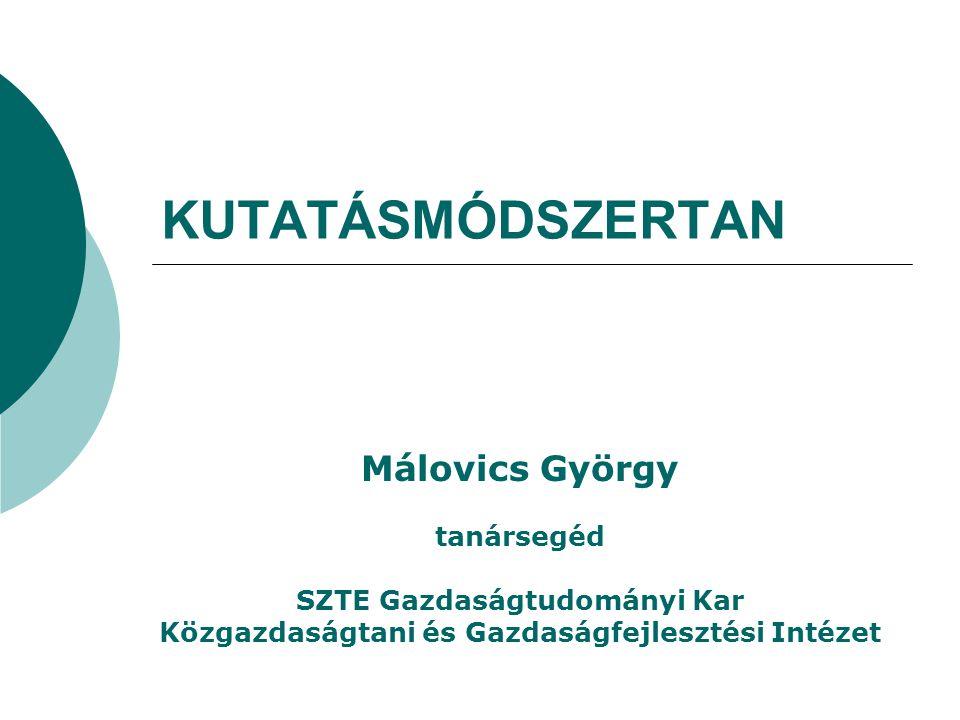 KUTATÁSMÓDSZERTAN Málovics György tanársegéd