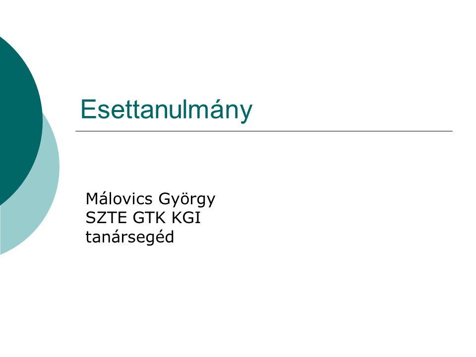 Esettanulmány Málovics György SZTE GTK KGI tanársegéd