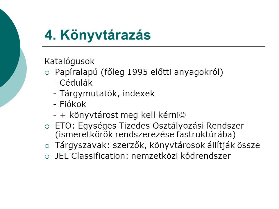 4. Könyvtárazás Katalógusok Papíralapú (főleg 1995 előtti anyagokról)