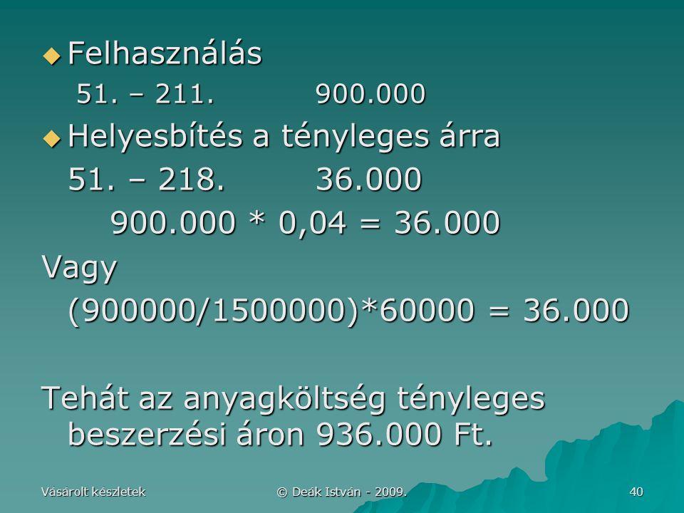 Helyesbítés a tényleges árra 51. – 218. 36.000 900.000 * 0,04 = 36.000