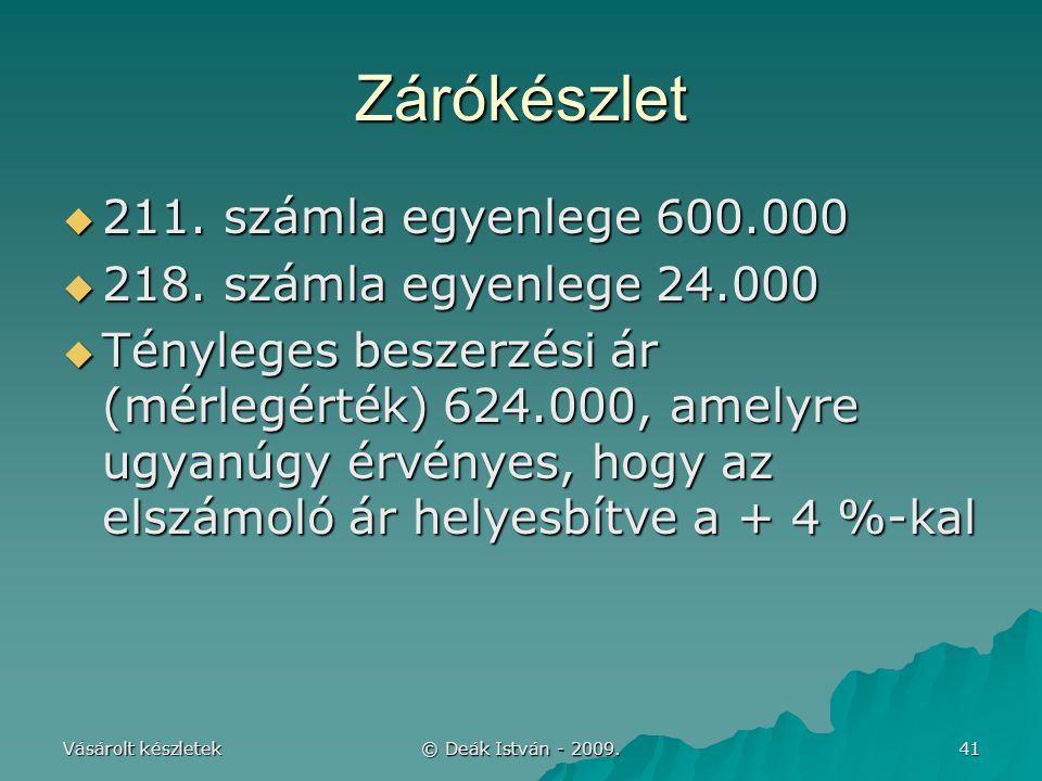 Zárókészlet 211. számla egyenlege 600.000 218. számla egyenlege 24.000