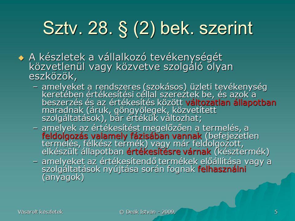 Sztv. 28. § (2) bek. szerint A készletek a vállalkozó tevékenységét közvetlenül vagy közvetve szolgáló olyan eszközök,