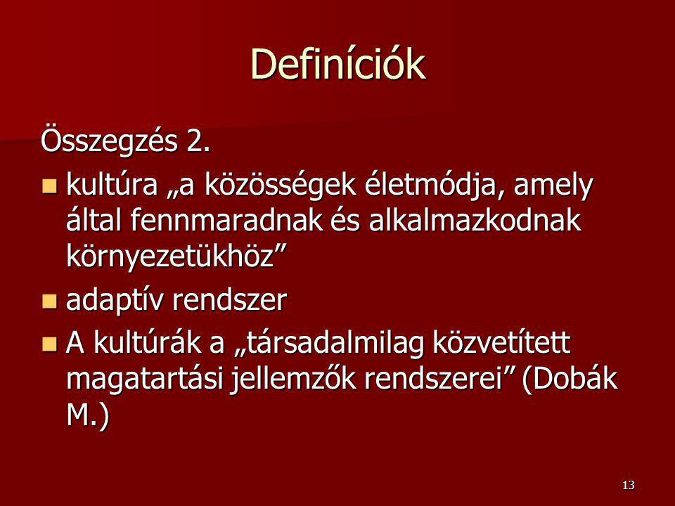 """Definíciók Összegzés 2. kultúra """"a közösségek életmódja, amely által fennmaradnak és alkalmazkodnak környezetükhöz"""