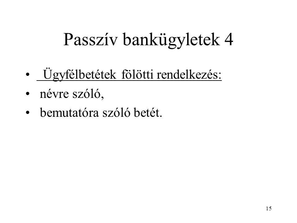 Passzív bankügyletek 4 Ügyfélbetétek fölötti rendelkezés: névre szóló,