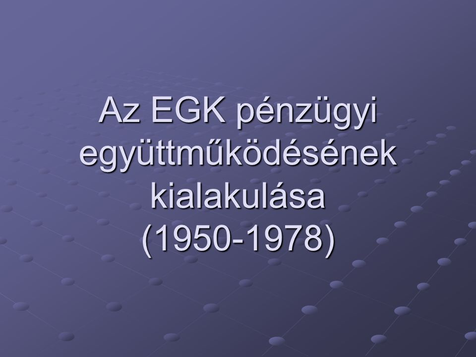 Az EGK pénzügyi együttműködésének kialakulása (1950-1978)