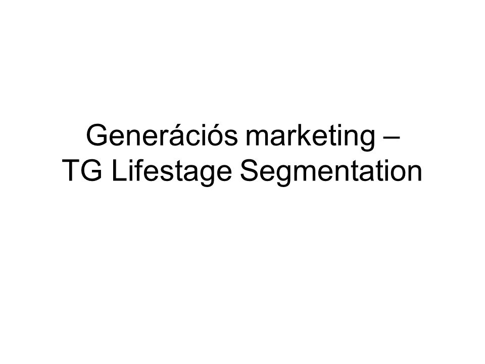 Generációs marketing – TG Lifestage Segmentation