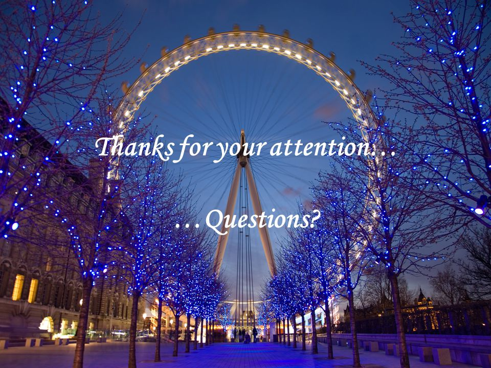 Thanks for your attention… …Questions