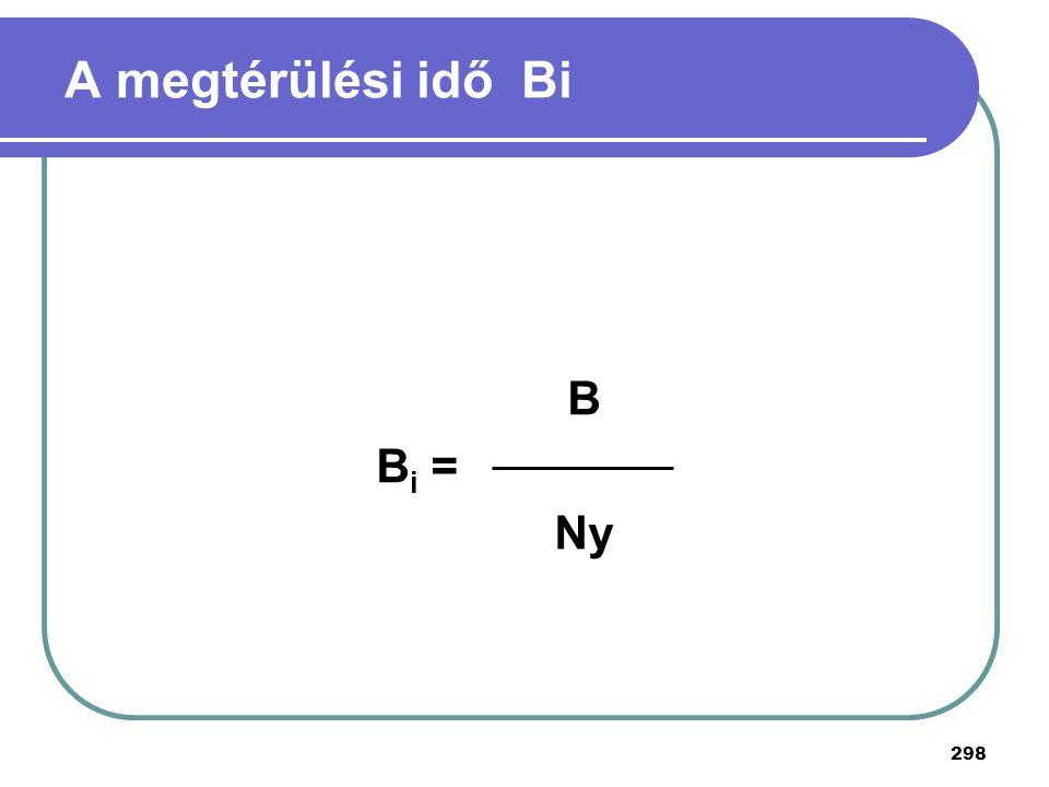 A megtérülési idő Bi B Bi = Ny