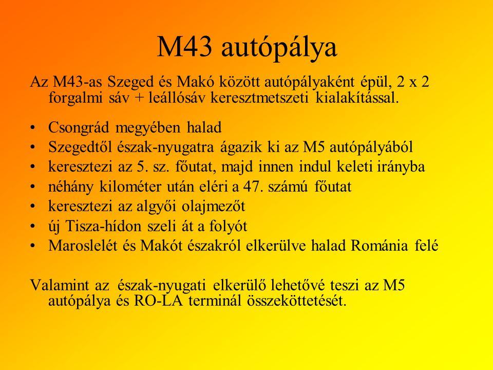M43 autópálya Az M43-as Szeged és Makó között autópályaként épül, 2 x 2 forgalmi sáv + leállósáv keresztmetszeti kialakítással.