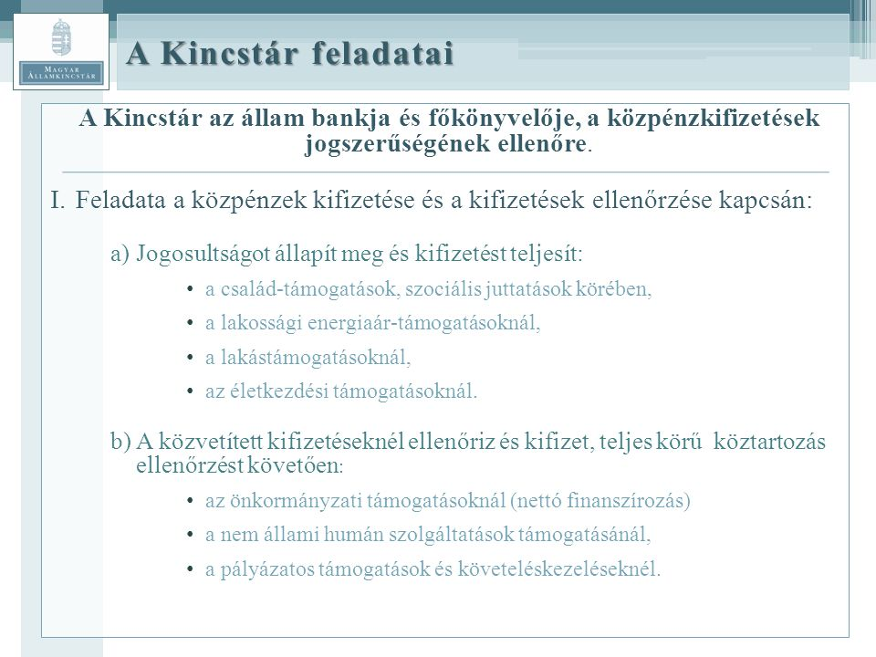 A Kincstár feladatai A Kincstár az állam bankja és főkönyvelője, a közpénzkifizetések jogszerűségének ellenőre.