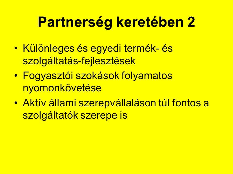 Partnerség keretében 2 Különleges és egyedi termék- és szolgáltatás-fejlesztések. Fogyasztói szokások folyamatos nyomonkövetése.