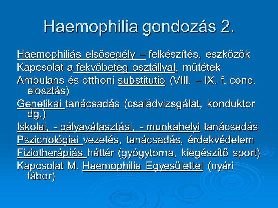 Haemophilia gondozás 2. Haemophiliás elsősegély – felkészítés, eszközök. Kapcsolat a fekvőbeteg osztállyal, műtétek.