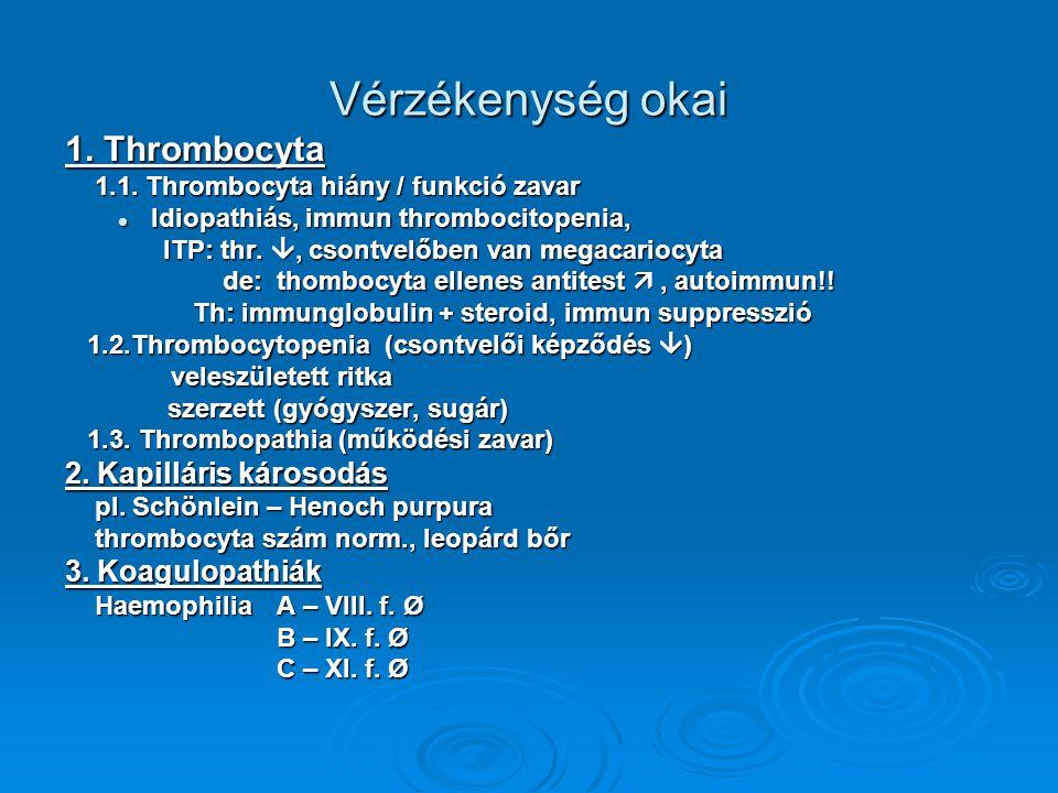 Vérzékenység okai 1. Thrombocyta 2. Kapilláris károsodás