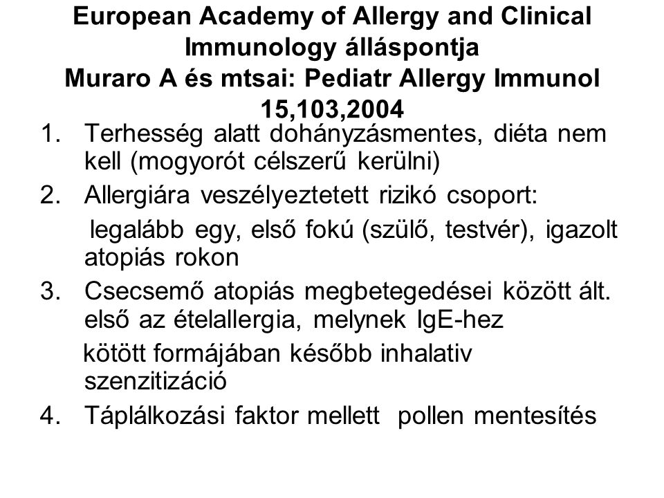 European Academy of Allergy and Clinical Immunology álláspontja Muraro A és mtsai: Pediatr Allergy Immunol 15,103,2004