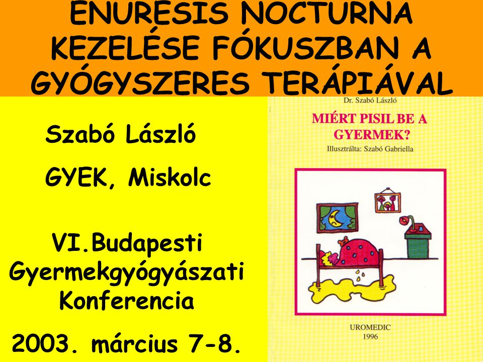 ENURESIS NOCTURNA KEZELÉSE FÓKUSZBAN A GYÓGYSZERES TERÁPIÁVAL