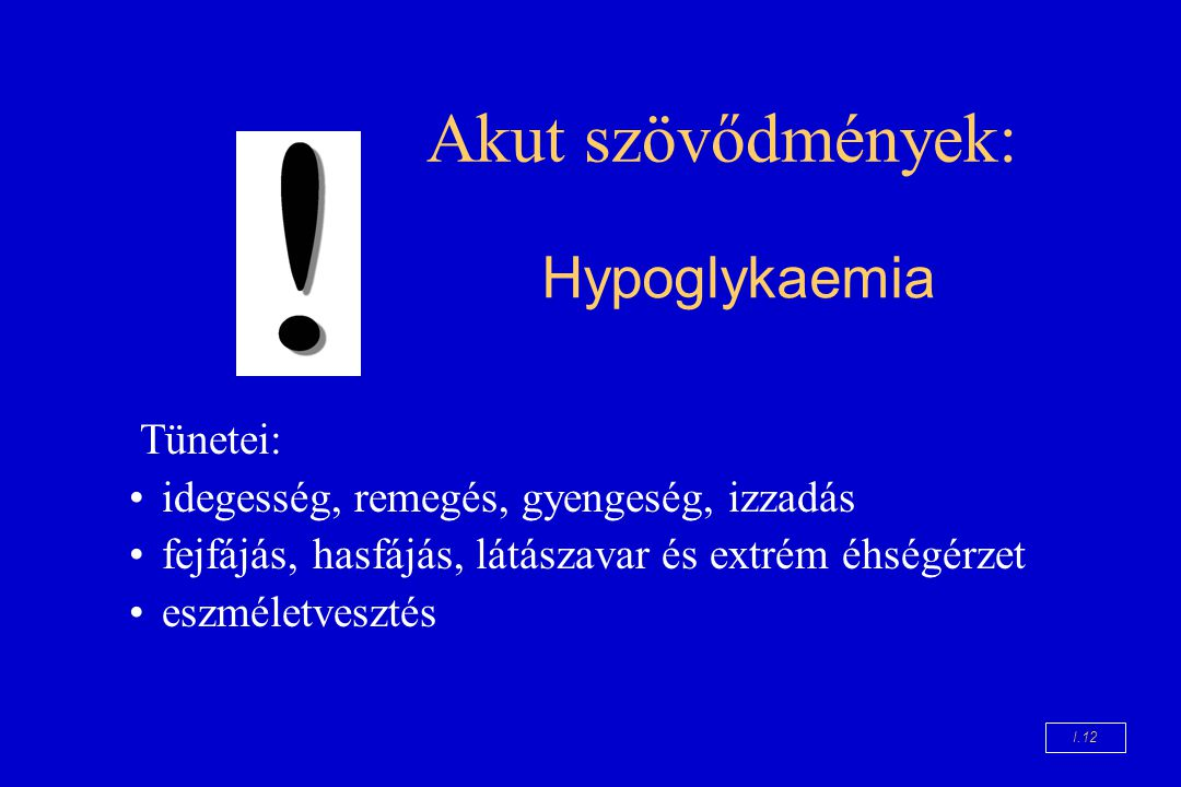 Akut szövődmények: Hypoglykaemia Tünetei:
