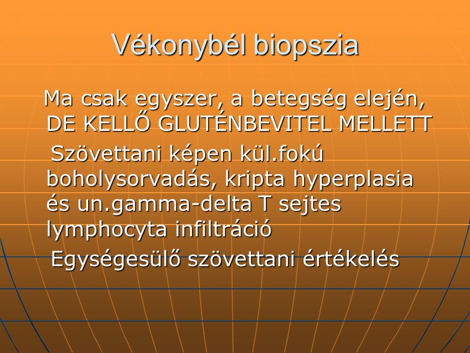 Vékonybél biopszia Ma csak egyszer, a betegség elején, DE KELLŐ GLUTÉNBEVITEL MELLETT.
