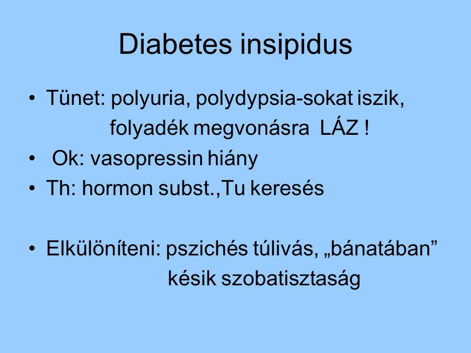 Diabetes insipidus Tünet: polyuria, polydypsia-sokat iszik,