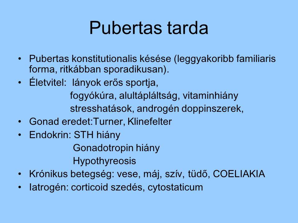 Pubertas tarda Pubertas konstitutionalis késése (leggyakoribb familiaris forma, ritkábban sporadikusan).