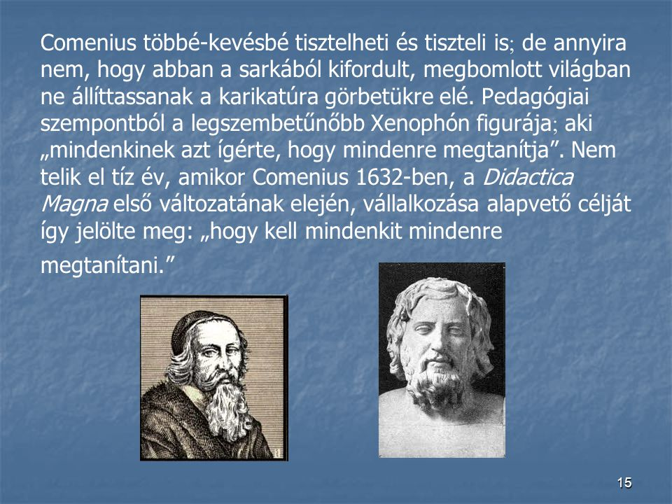 Comenius többé-kevésbé tisztelheti és tiszteli is de annyira nem, hogy abban a sarkából kifordult, megbomlott világban ne állíttassanak a karikatúra görbetükre elé.