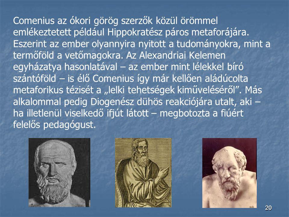 Comenius az ókori görög szerzők közül örömmel emlékeztetett például Hippokratész páros metaforájára.
