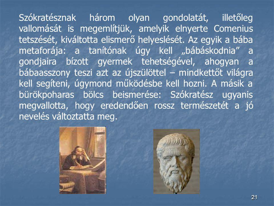 Szókratésznak három olyan gondolatát, illetőleg vallomását is megemlítjük, amelyik elnyerte Comenius tetszését, kiváltotta elismerő helyeslését.