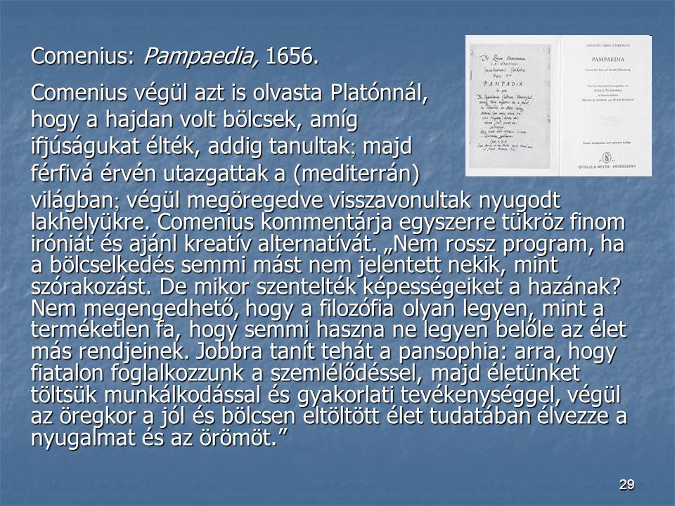 Comenius: Pampaedia, 1656. Comenius végül azt is olvasta Platónnál, hogy a hajdan volt bölcsek, amíg.