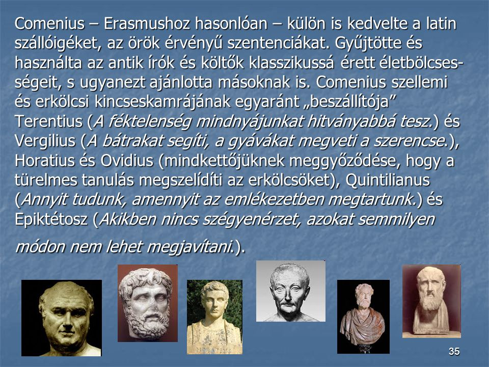 Comenius – Erasmushoz hasonlóan – külön is kedvelte a latin szállóigéket, az örök érvényű szentenciákat.