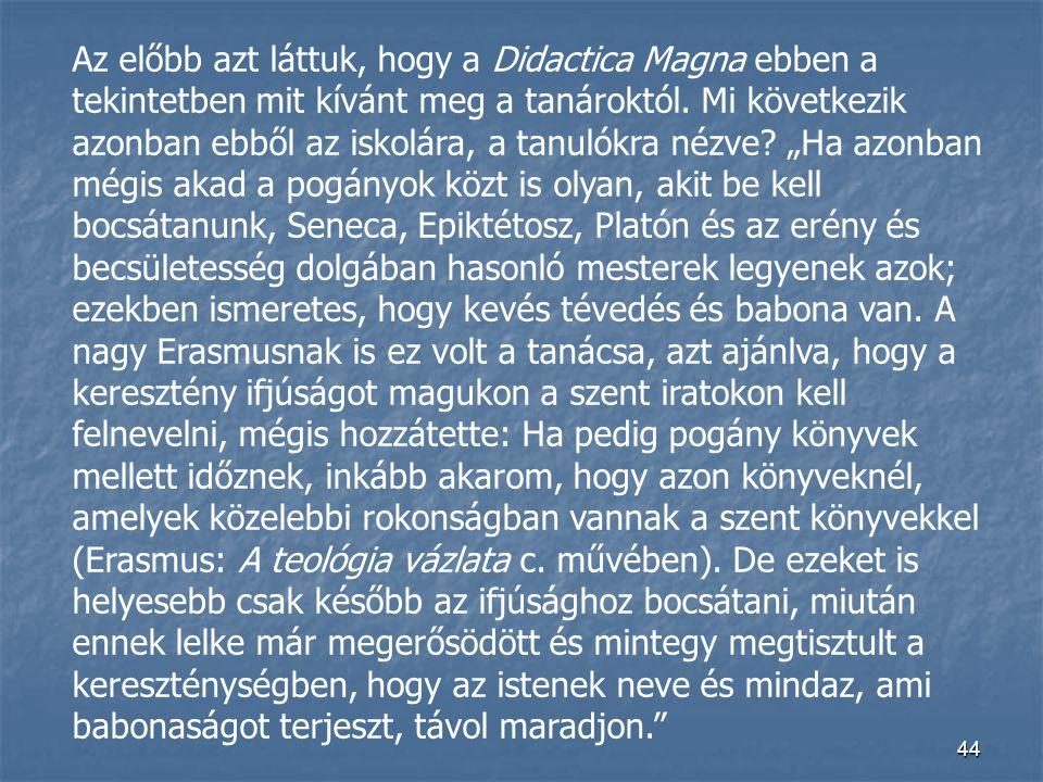 Az előbb azt láttuk, hogy a Didactica Magna ebben a tekintetben mit kívánt meg a tanároktól.